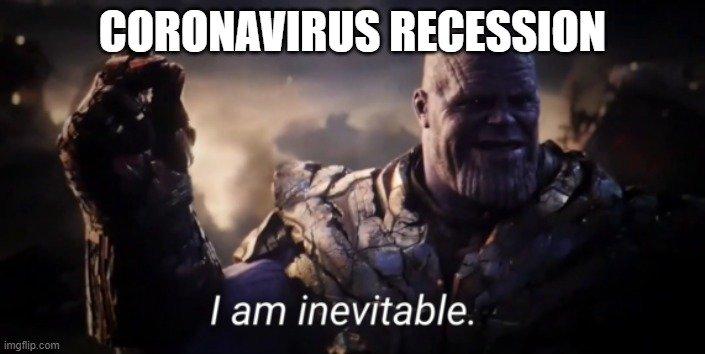 coronavirus recession: I'm Inevitable