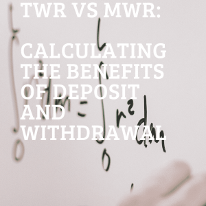 TWR Vs MWR: Calculating The Benefits Of Deposit And Withdrawal