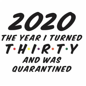 Turning 30 during quarantine